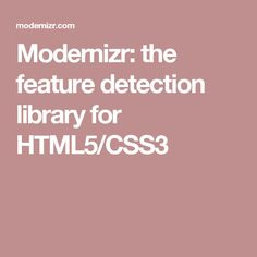 Modernizr: the feature detection library for HTML5/CSS3
