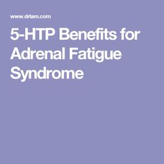 5-HTP Benefits for Adrenal Fatigue Syndrome