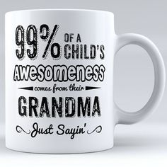 Personalized 99% Of A Child's Awesomeness Comes From Their Grandma Just Sayin' Ceramic Mug
