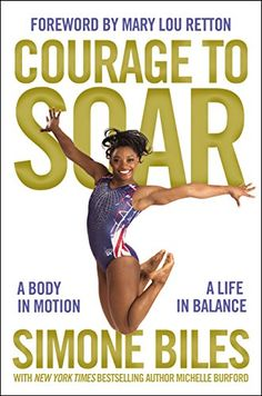 Courage to Soar: A Body in Motion, A Life in Balance (Hardcover) by Simone Biles, Mary Lou Retton, Michelle Burford : Target Mary Lou Retton, Gabby Douglas, New Books, Good Books, Books To Read, Simone Biles Book, Gymnastics Books, All Around Gymnastics, Gymnastics Bedroom