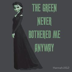 The Green Never Bothered Me Anyway, Elsa, Elphaba, Elsaba, Wicked, Frozen, HannahJill12, Redbubble, Defying Gravity, Let It Go, Idina Menzel