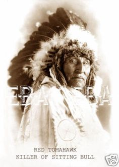 American Indian Chief Red Tomahawk. He killed Sitting Bull