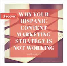 Why your Hispanic Content Marketing Strategy is Not Working (and what to do about it) :)