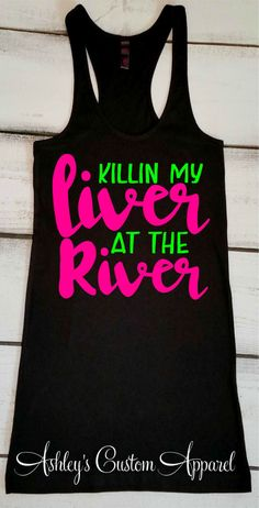 Killin' My Liver at the River, Floating the River Tank, Drinking Tank, Summer Vacation Tank, River Tank Top, River Shirts, Killin My Liver  by AshleysCustomApparel