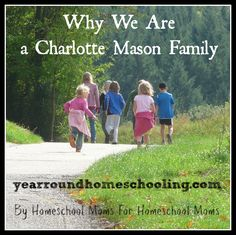 Why We Are a Charlotte Mason Family - http://www.yearroundhomeschooling.com/charlotte-mason-family/