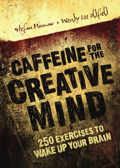ISSUU - Caffeine for the Creative Mind: 250 Exercises to Wake Up Your Brain by Austin Lazarus