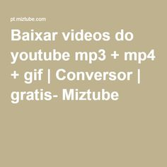Baixar videos do youtube mp3 + mp4 + gif | Conversor | gratis- Miztube