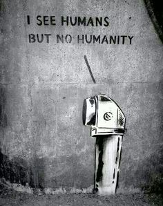 """""""I see humans. But no humanity"""" - powerful statement/streetart (repinned)"""