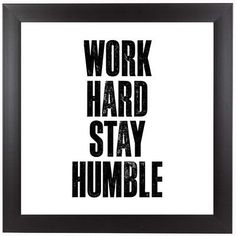 Work Hard Stay Humble White by Brett Wilson Unframed Wall Art Print, White/Black Busy At Work, Work From Home Jobs, Quotes To Live By, Life Quotes, Stay Humble Quotes, Work Hard Stay Humble, Hard Work, Working Hard, Motivational Quotes