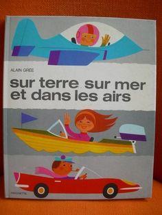 LIVRE ENFANT : TERRE MER AIRS (AVIONS BATEAUX VOITURES) ALAIN GREE – HACHETTE 70 | eBay