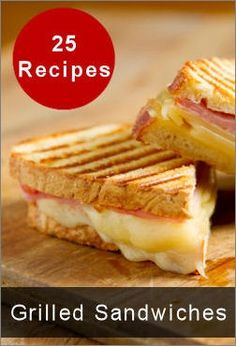 25 Grilled Sandwiches To Satisfy Your Taste Buds - I want all of them!