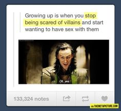 Growing up is when you stop being scared of villains and start wanting to have sex with them.