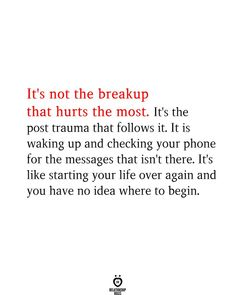 It's not the breakup that hurts the most. It's the post trauma that follows it. It is waking up and checking your phone for the messages that isn't there. It's like starting your life over again and you have no idea where to begin. Learning To Love Yourself, Love Yourself First, You Have No Idea, Love You More, Insecure People, Relationship Rules, Relationships, Falling Out Of Love, Broken Heart Quotes