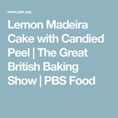 Lemon Madeira Cake with Candied Peel | The Great British Baking Show | PBS Food