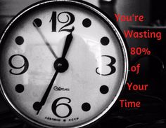 You're Wasting 80% of Your Time