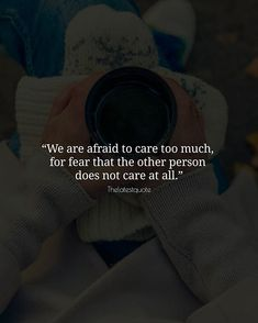 We are afraid to care too much for fear that the other person does not care at all. . . #thelatestquote #quotes
