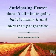 Heaven (quote by Randy Alcorn) Christian Faith, Christian Quotes, Randy Alcorn, Yes And Amen, Heaven Quotes, Word Board, Happiness Project, Gods Timing, In God We Trust