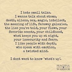 I prefer to keep it real... find out what makes people tick... live and love authentically.