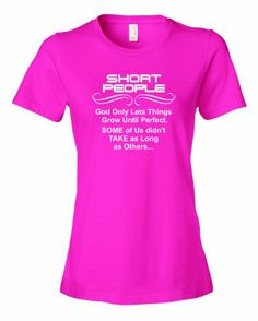 So Cool -  Ladies Short People. God Only Lets Things Grow Until Perfect. T-Shirt-Hot Pink-Small / http://www.holidaygoodness.com/ladies-short-people-god-only-lets-things-grow-until-perfect-t-shirt-hot-pink-small/