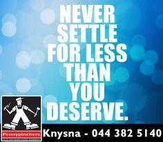 Never settle for less than you deserve. Never Settle For Less, Settling For Less, Knysna, You Deserve, Calm, Motivation, Inspiration