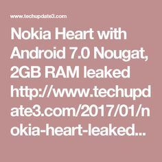 Nokia Heart with Android 7.0 Nougat, 2GB RAM leaked   http://www.techupdate3.com/2017/01/nokia-heart-leaked-on-gfxbench.html