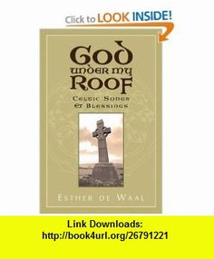 God Under My Roof Celtic Songs  Blessings (9781557255167) Esther De Waal , ISBN-10: 1557255164  , ISBN-13: 978-1557255167 ,  , tutorials , pdf , ebook , torrent , downloads , rapidshare , filesonic , hotfile , megaupload , fileserve