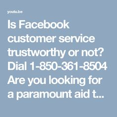Is Facebook customer service trustworthy or not? Dial  1-850-361-8504Are you looking for a paramount aid to fix your technical problems? So what are you waiting for? Approach us as we are Facebook customer service provider who will provide you the best possible help to flush out your annoying problems. Dial toll-free 1-850-361-8504 at anytime and give us an opportunity to prove our excellence.For more Information.click on…