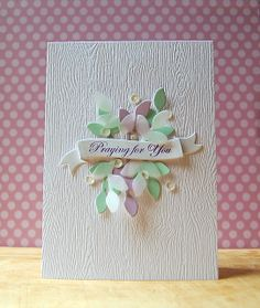 My Paper Secret: Praying for You - love the leafy cluster, including vellum Flora, Embossed Cards, Beautiful Handmade Cards, Get Well Cards, Sympathy Cards, Scrapbook Cards, Scrapbooking, Paper Cards, Flower Cards