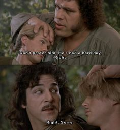 He's had a hard day. (André René Roussimoff, or Andre the Giant, as Fezzik, The Princess Bride, Princess Bride Quotes, Princess Bride Movie, Tv Quotes, Movie Quotes, Ella Enchanted, Great Movies, Amazing Movies, Funny Me, Classic Movies