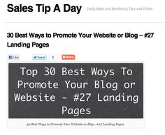 salestipaday.com/2011/08/23/30-best-ways-to-promote-your-...    Landing pages are a great way to drive qualified traffic to your website. See how to use landing pages here.     Free Videos on online traffic 364,000 visitors a DAY… (video)/Best traffic method ever?/Cool video => 100k – 300k visitors per DAY!/How to get TRAFFIC www.increasedtraffictowebsite.com