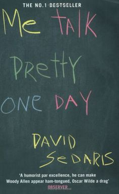 Uncultured Critic: Book Review: Me Talk Pretty One Day by David Sedaris
