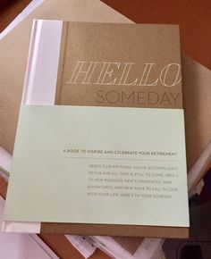 """Hello Someday"" is a great gift for someone close #retirement or planning to #retire soon. From my 2016 holiday gift guide."
