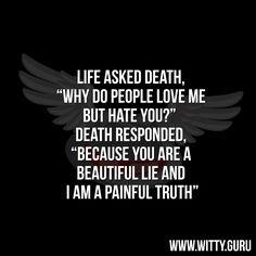 #Beautifullie, #Hatedeath, #Lovelife, #Painfultruth, #Sarcasm, #Wisdom http://witty.guru/life-vs-death/