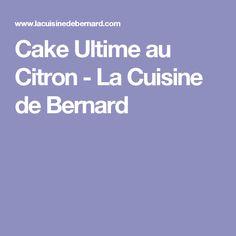 Cake Ultime au Citron - La Cuisine de Bernard