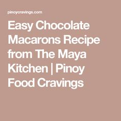 Easy Chocolate Macarons Recipe from The Maya Kitchen   Pinoy Food Cravings