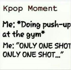 That'd be the only way I'd work out in a gym like everyone else.. *Yongguk voice* One shot.. Let me tell you something that you already know. *beat drops*