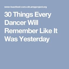 30 Things Every Dancer Will Remember Like It Was Yesterday
