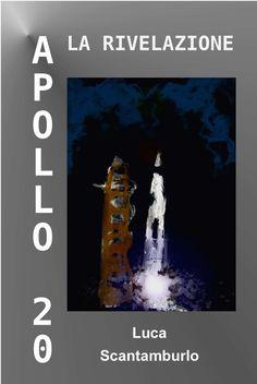 Copertina del saggio Apollo 20. La rivelazione, di Luca Scantamburlo, Lulu.com, dicembre 2010