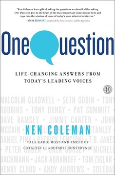 """One Question: Life-Changing Answers from Today's Leading Voices"" by Ken Coleman"