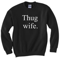 not married but I love this.Thug Wife Printed Crewneck Sweatshirt Hiphop by TheTshirtSource, $24.99