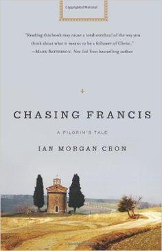 Chasing Francis: A Pilgrim's Tale: Ian Morgan Cron: 0025986336691: Amazon.com…