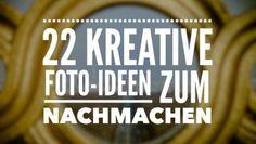 22 Kreative Inspirationen für neue Fotoideen