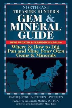 Northeast Treasure Hunter's Gem and Mineral Guide: Where and How to Dig, Pan and Mine Your Own Gems and Minerals