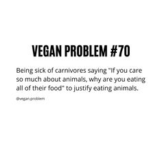 #veganproblem #veganproblems #vegansofig #plantbased #veganism #veganpower #veganshare #newvegan #veganmemes #veganmeme #veganlifestyle #crueltyfree #vegan #vegans #veganfamily #veganliving #animallovers #veganpeople #plantpower #veganfood #whatveganseat #govegan #friendsnotfood #veganfortheanimals #veganrecipe #rawvegan #vegantakeover #veganrise #veganworld #veganlove Vegan Memes, Vegan Animals, Shut Up, Vegan Lifestyle, Veganism, Going Vegan, Raw Vegan, Vegan Recipes, Sayings