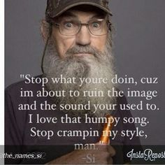 Lmao! He makes me smile from ear to ear,love Uncle Si!