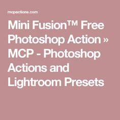 Mini Fusion™ Free Photoshop Action » MCP - Photoshop Actions and Lightroom Presets