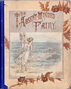 "The Absent-Minded Fairy for Boys and Girls. Margaret Vandegrift Illustrated by E. Ketterlinus Printing House, Philadelphia, ""She came sliding down a moonbeam, in fine. Vintage Book Covers, Vintage Children's Books, Antique Books, Book Cover Art, Book Art, Fairy Land, Fairy Tales, Jace Lightwood, Vintage Fairies"
