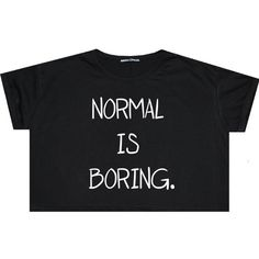 Normal Is Boring Crop Top T Shirt Tee Womens Girl Funny Fun Tumblr... (€13) ❤ liked on Polyvore featuring tops, t-shirts, black, sweater vests, sweaters, women's clothing, loose crop tee, loose t shirt, black top and cropped sweater vest