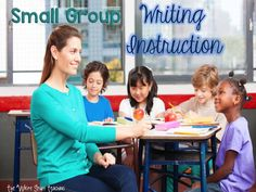 Small Group Writing Instruction That Works (A Blog Series)