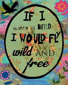 """If I were a bird I would fly wild and free"" #pretty #quotes #boho #love #fly"